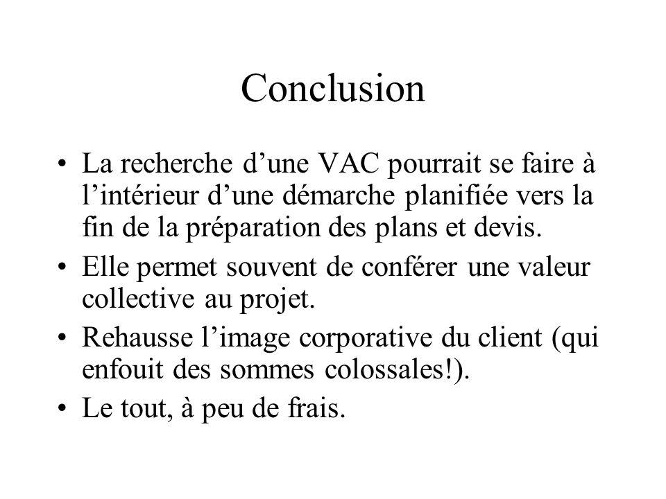 Conclusion La recherche dune VAC pourrait se faire à lintérieur dune démarche planifiée vers la fin de la préparation des plans et devis. Elle permet