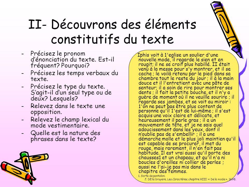 II- Découvrons des éléments constitutifs du texte -Précisez le pronom dénonciation du texte. Est-il fréquent? Pourquoi? -Précisez les temps verbaux du