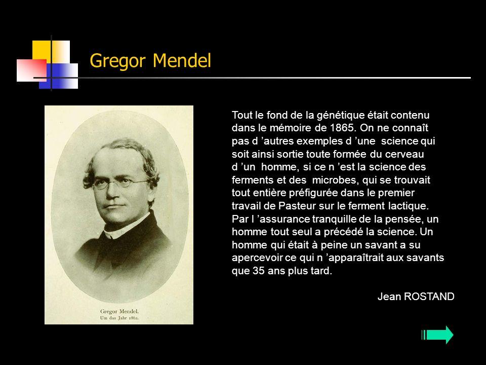 Gregor Mendel Tout le fond de la génétique était contenu dans le mémoire de 1865. On ne connaît pas d autres exemples d une science qui soit ainsi sor
