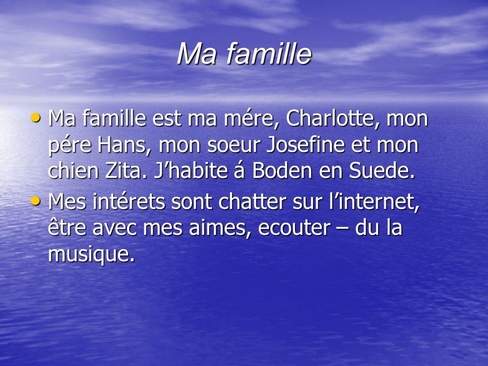 Ma famille Ma famille est ma mére, Charlotte, mon pére Hans, mon soeur Josefine et mon chien Zita.