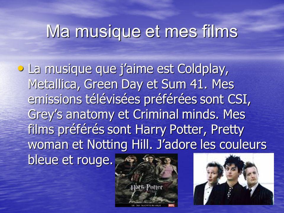 Ma musique et mes films La musique que jaime est Coldplay, Metallica, Green Day et Sum 41.