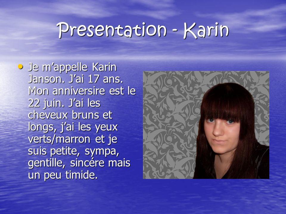 Presentation - Karin Je mappelle Karin Janson. Jai 17 ans.