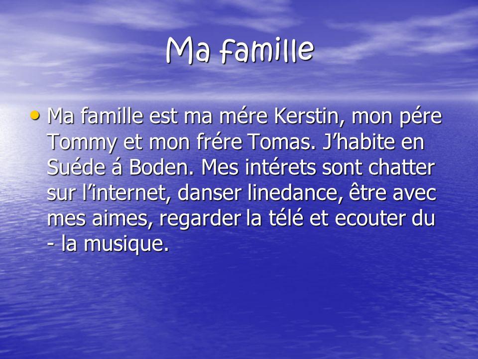 Ma famille Ma famille est ma mére Kerstin, mon pére Tommy et mon frére Tomas.