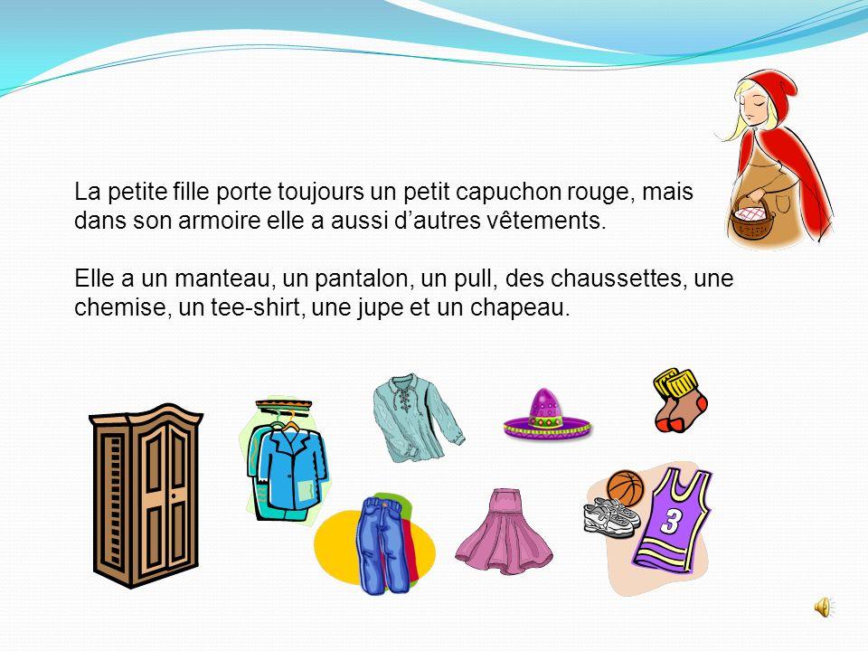 La petite fille porte toujours un petit capuchon rouge, mais dans son armoire elle a aussi dautres vêtements.