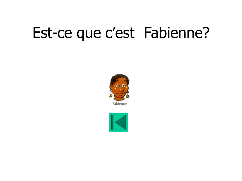 Est-ce que cest Fabienne