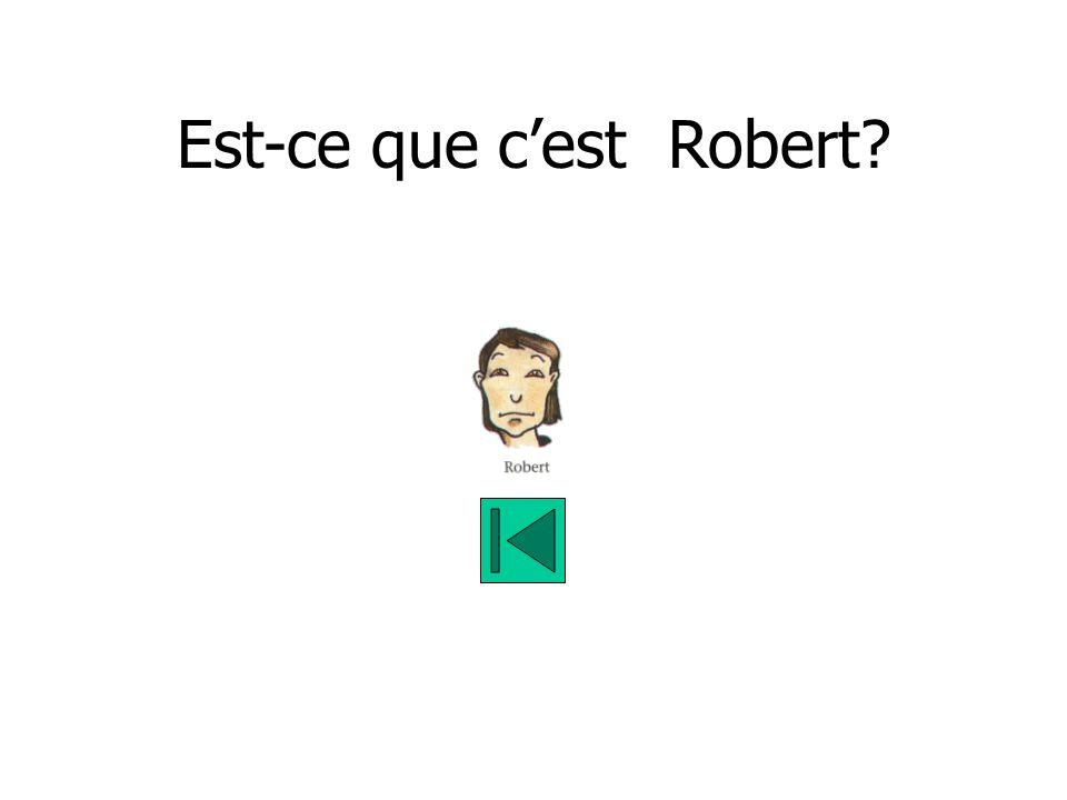 Est-ce que cest Robert