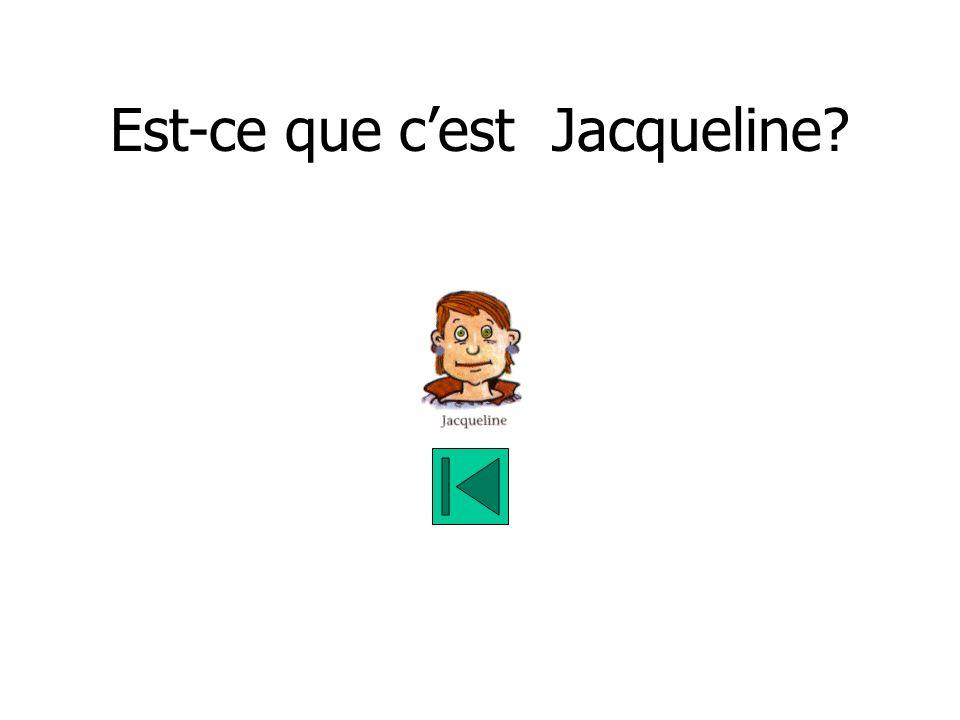 Est-ce que cest Jacqueline