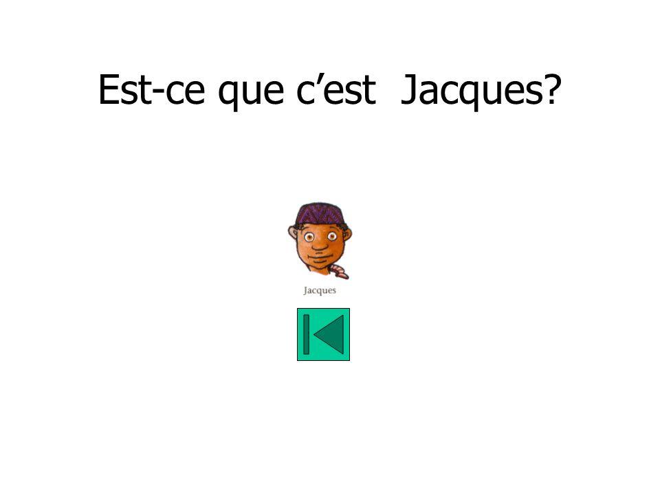 Est-ce que cest Jacques