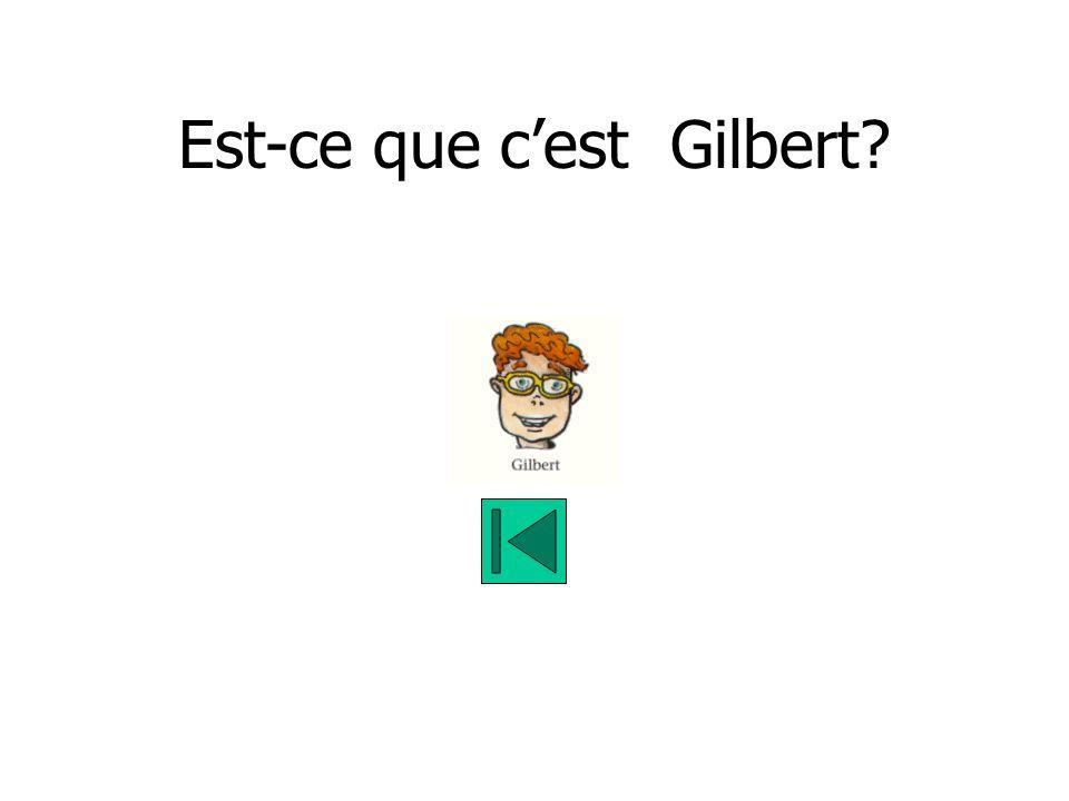 Est-ce que cest Gilbert