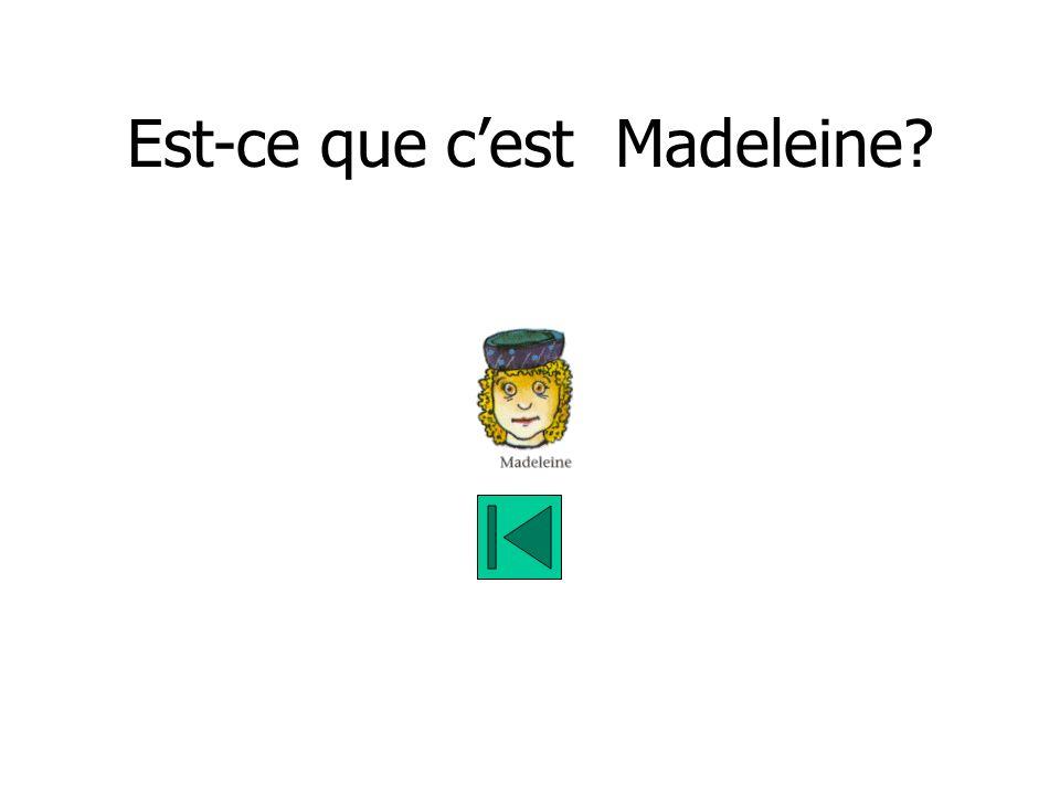 Est-ce que cest Madeleine