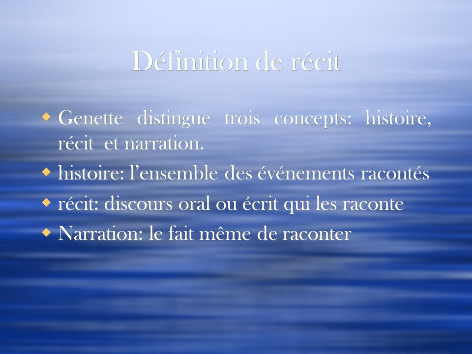 Définition de récit Genette distingue trois concepts: histoire, récit et narration. histoire: lensemble des événements racontés récit: discours oral o