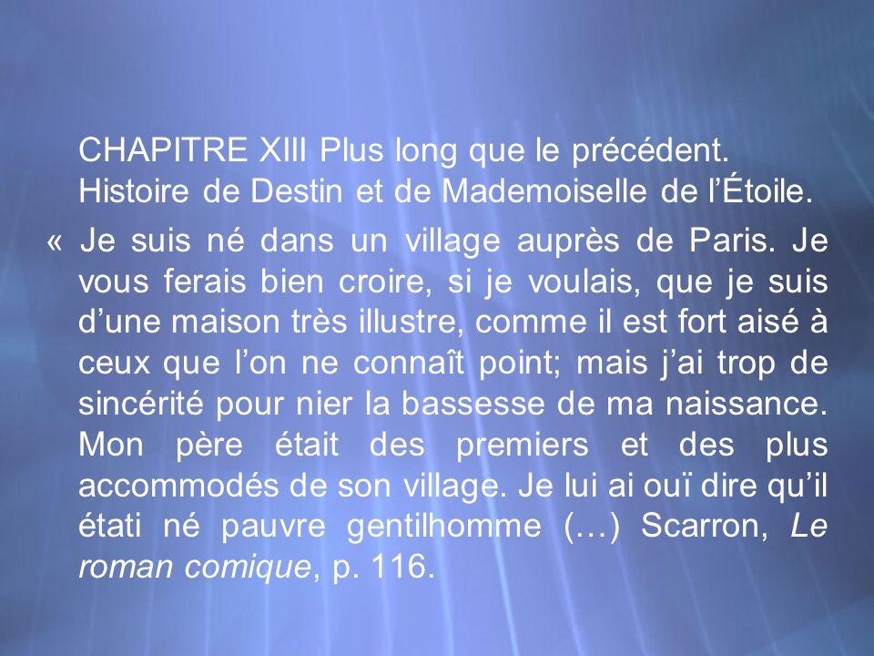 CHAPITRE XIII Plus long que le précédent. Histoire de Destin et de Mademoiselle de lÉtoile. « Je suis né dans un village auprès de Paris. Je vous fera