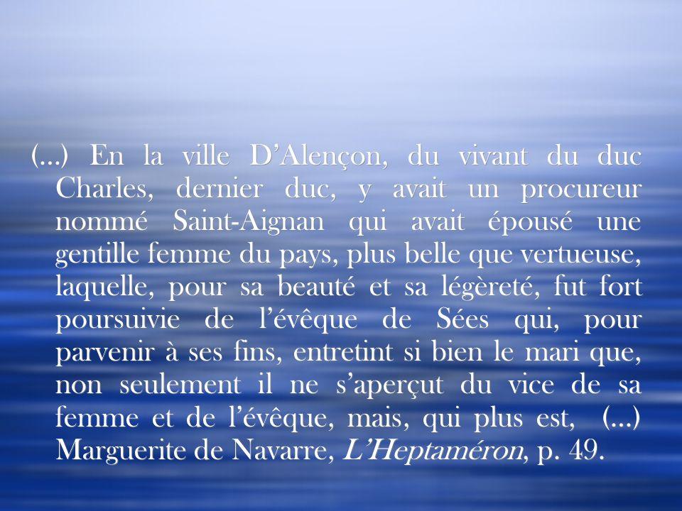 (…) En la ville DAlençon, du vivant du duc Charles, dernier duc, y avait un procureur nommé Saint-Aignan qui avait épousé une gentille femme du pays,