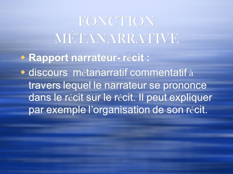 FONCTION MÉTANARRATIVE Rapport narrateur- r é cit : discours m é tanarratif commentatif à travers lequel le narrateur se prononce dans le r é cit sur