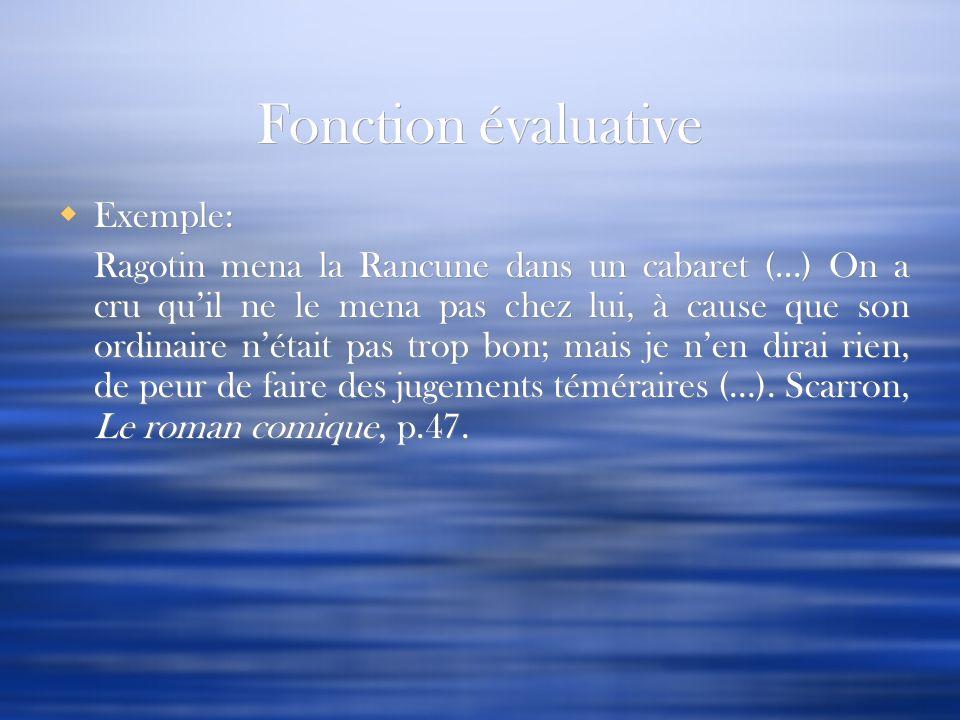 Fonction évaluative Exemple: Ragotin mena la Rancune dans un cabaret (…) On a cru quil ne le mena pas chez lui, à cause que son ordinaire nétait pas t