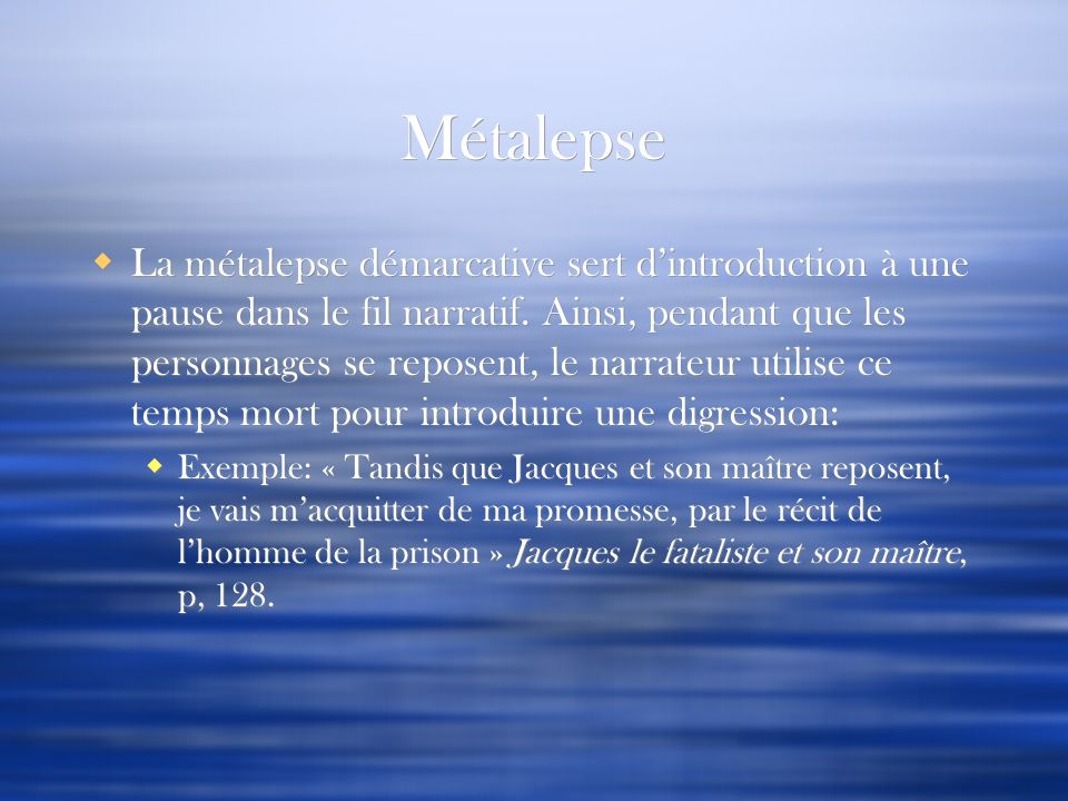 Métalepse La métalepse démarcative sert dintroduction à une pause dans le fil narratif. Ainsi, pendant que les personnages se reposent, le narrateur u