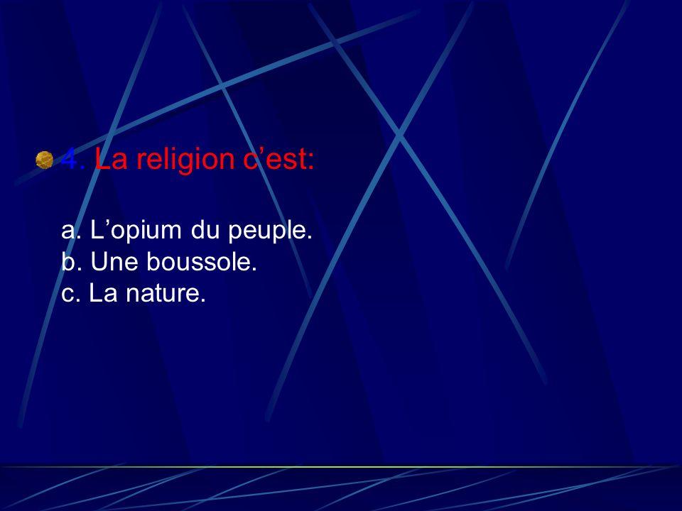4. La religion cest: a. Lopium du peuple. b. Une boussole. c. La nature.
