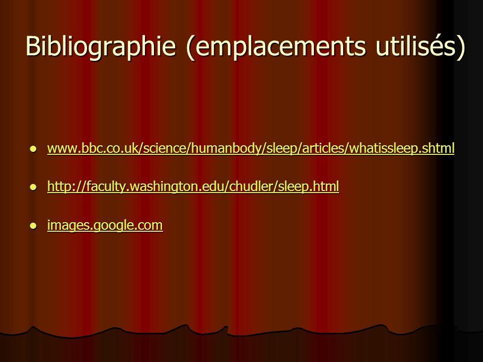 Bibliographie (emplacements utilisés) www.bbc.co.uk/science/humanbody/sleep/articles/whatissleep.shtml www.bbc.co.uk/science/humanbody/sleep/articles/