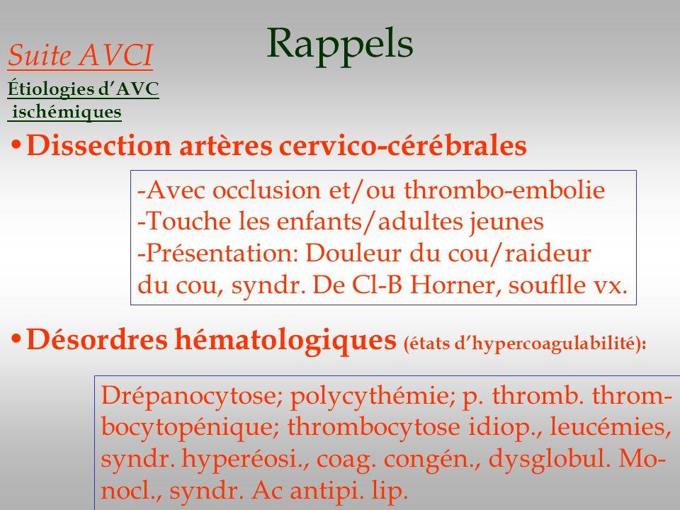 Rappels Suite AVCI Étiologies dAVC ischémiques Dissection artères cervico-cérébrales -Avec occlusion et/ou thrombo-embolie -Touche les enfants/adultes