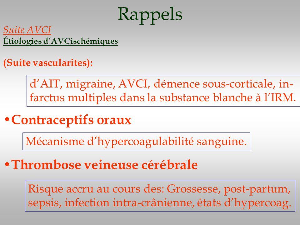 Rappels Suite AVCI Étiologies dAVCischémiques (Suite vascularites): dAIT, migraine, AVCI, démence sous-corticale, in- farctus multiples dans la substa