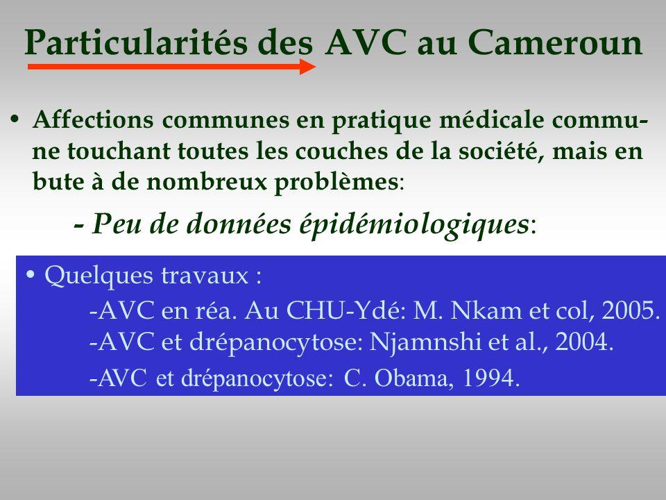 Particularités des AVC au Cameroun Affections communes en pratique médicale commu- ne touchant toutes les couches de la société, mais en bute à de nom