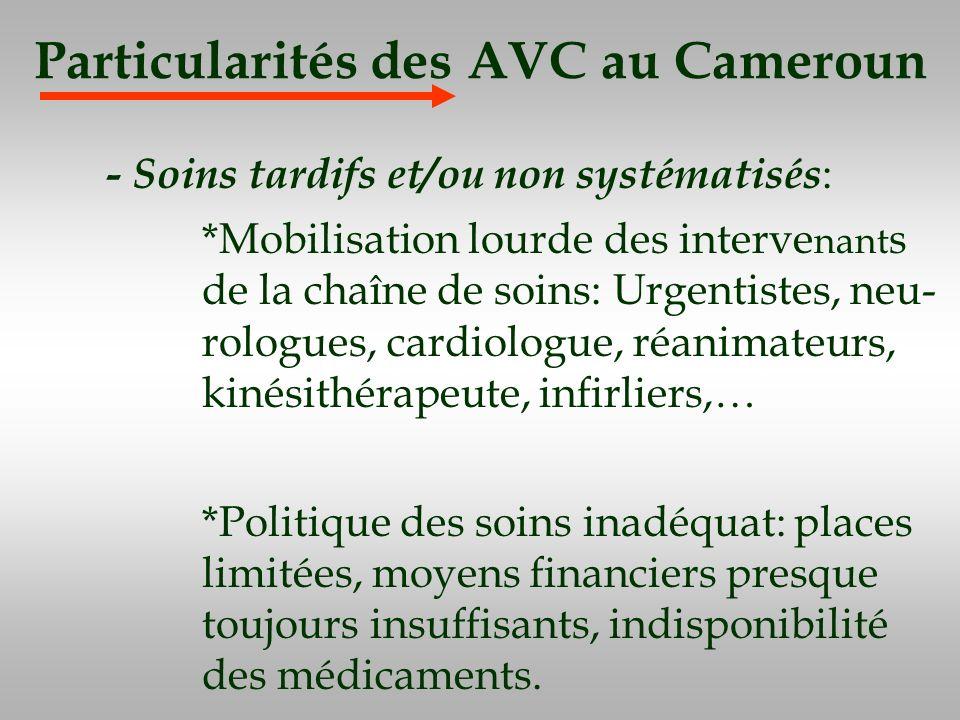 Particularités des AVC au Cameroun - Soins tardifs et/ou non systématisés : *Mobilisation lourde des interve nant s de la chaîne de soins: Urgentistes