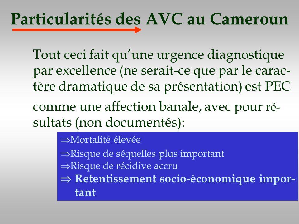 Particularités des AVC au Cameroun Tout ceci fait quune urgence diagnostique par excellence (ne serait-ce que par le carac- tère dramatique de sa prés