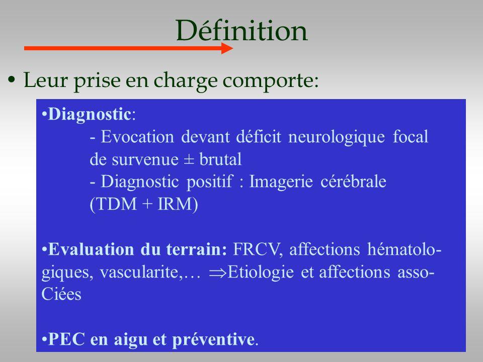 Définition Leur prise en charge comporte: Diagnostic: - Evocation devant déficit neurologique focal de survenue ± brutal - Diagnostic positif : Imager