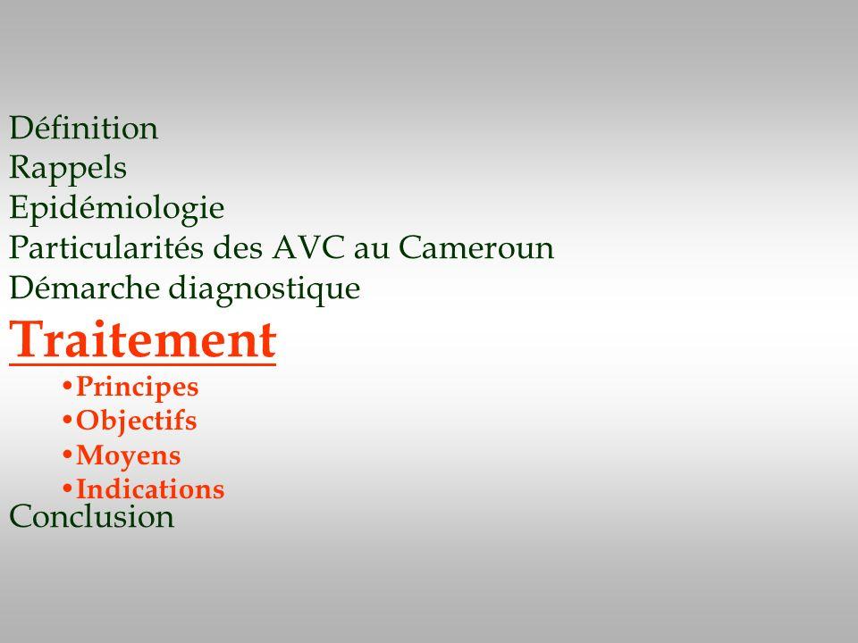 Définition Rappels Epidémiologie Particularités des AVC au Cameroun Démarche diagnostique Traitement Conclusion Principes Objectifs Moyens Indications