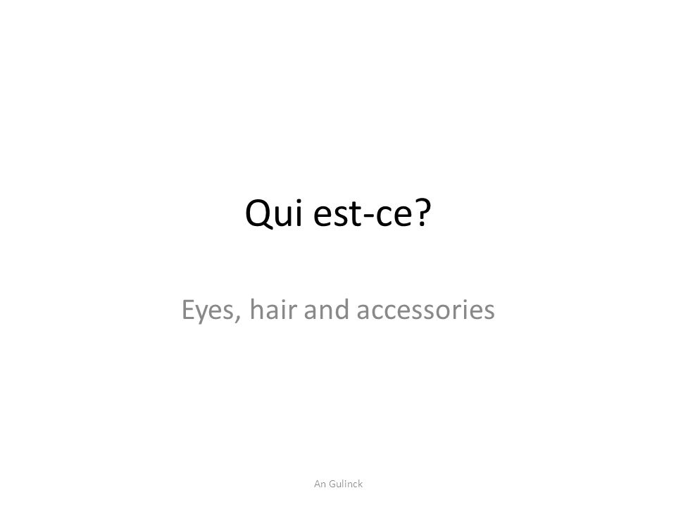 Qui est-ce? Eyes, hair and accessories An Gulinck