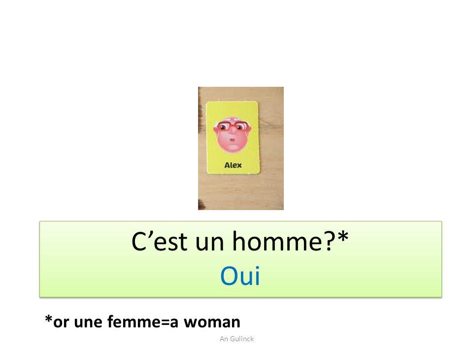 Cest un homme?* Oui Cest un homme?* Oui An Gulinck *or une femme=a woman