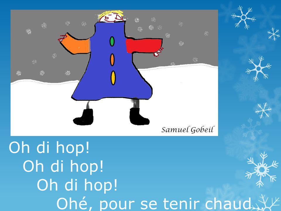 Oh di hop! Ohé, pour se tenir chaud… Samuel Gobeil