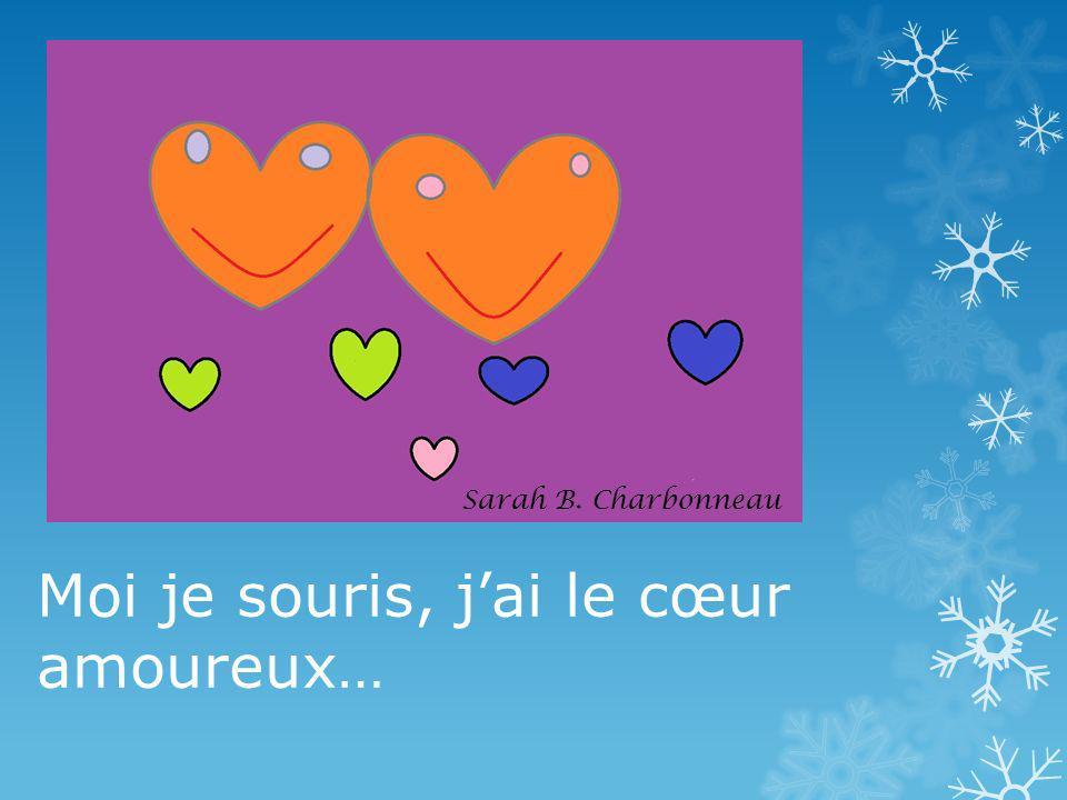 Moi je souris, jai le cœur amoureux… Sarah B. Charbonneau
