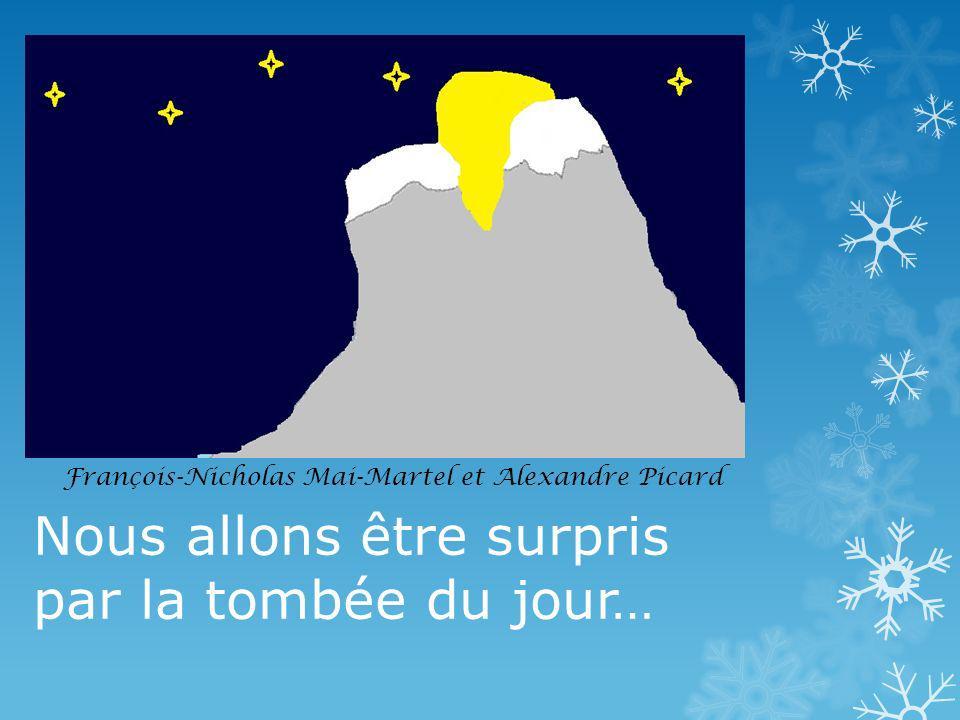 Nous allons être surpris par la tombée du jour… François-Nicholas Mai-Martel et Alexandre Picard