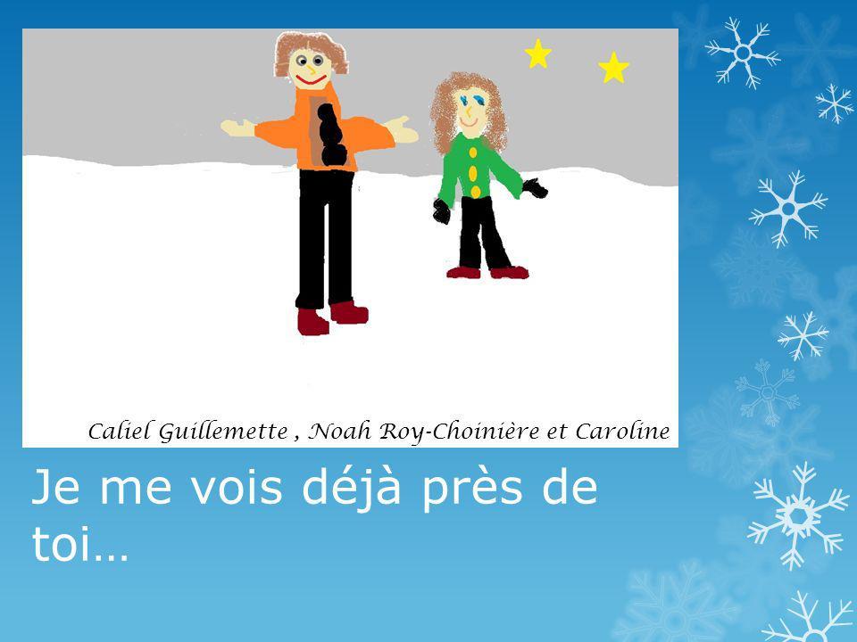 Je me vois déjà près de toi… Caliel Guillemette, Noah Roy-Choinière et Caroline