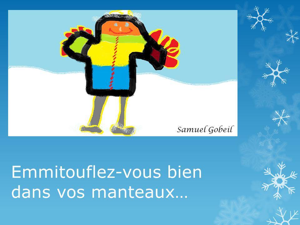 Emmitouflez-vous bien dans vos manteaux… Samuel Gobeil