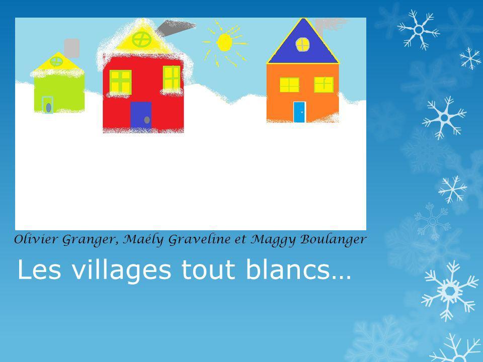 Les villages tout blancs… Olivier Granger, Maély Graveline et Maggy Boulanger