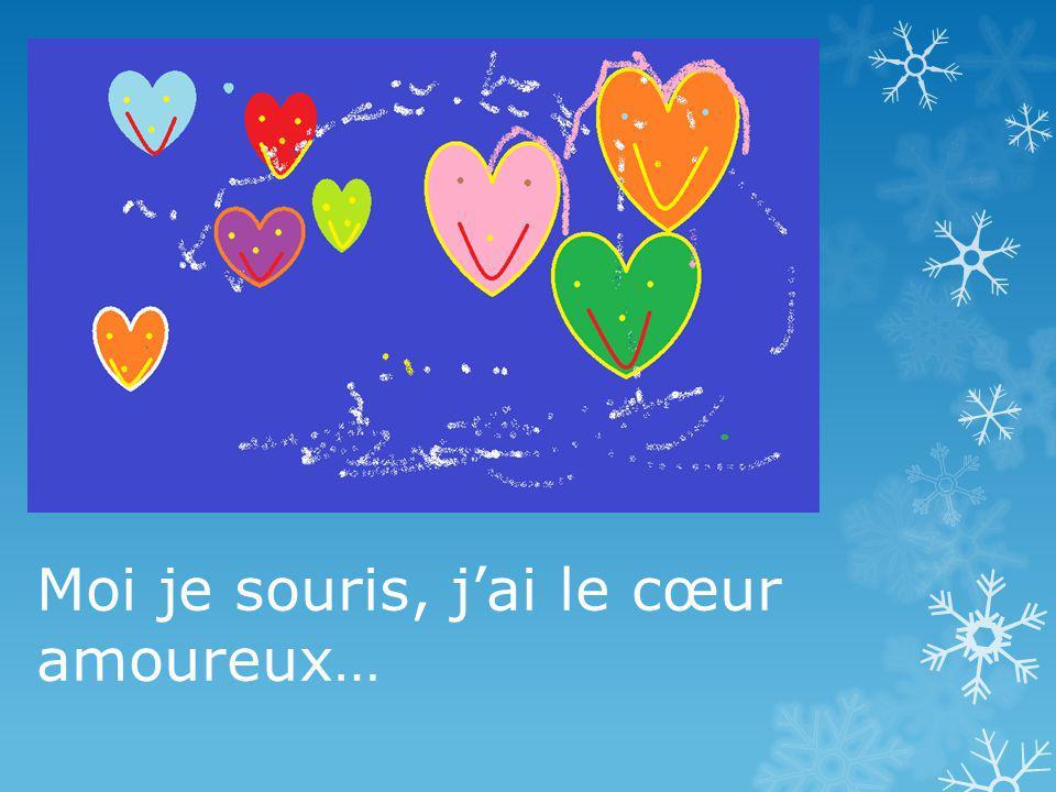 Moi je souris, jai le cœur amoureux…