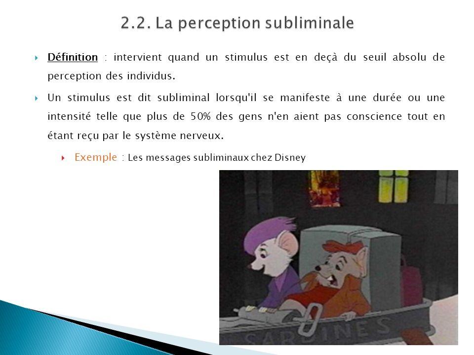 Définition : intervient quand un stimulus est en deçà du seuil absolu de perception des individus. Un stimulus est dit subliminal lorsqu'il se manifes