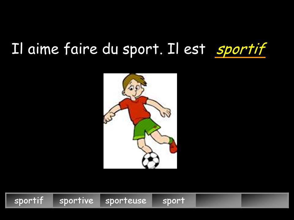 sportifsportivesporteusesport Il aime faire du sport. Il est sportif