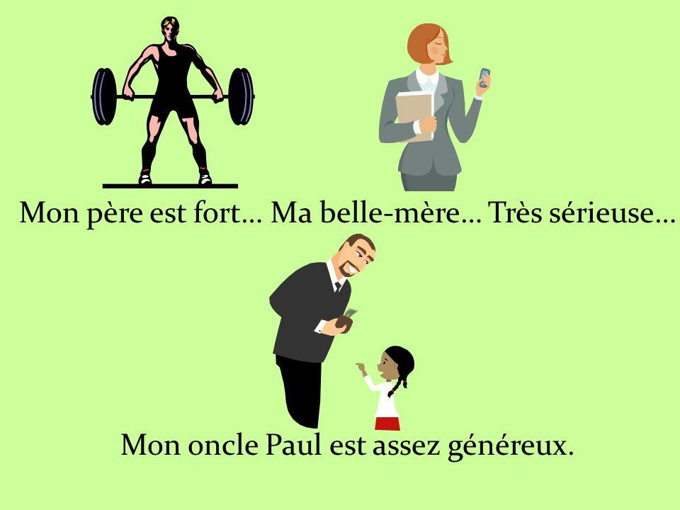 Mon père est fort… Ma belle-mère… Très sérieuse… Mon oncle Paul est assez généreux.