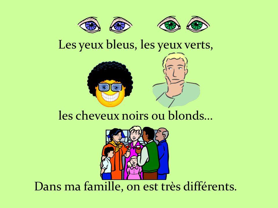 Les yeux bleus, les yeux verts, les cheveux noirs ou blonds… Dans ma famille, on est très différents.