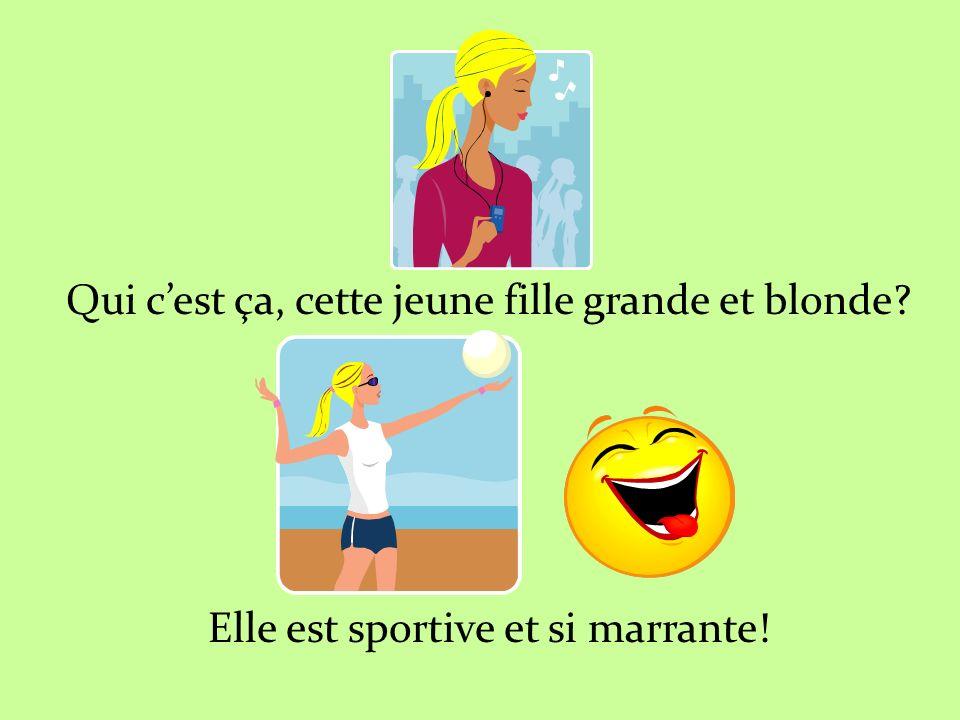 Qui cest ça, cette jeune fille grande et blonde? Elle est sportive et si marrante!