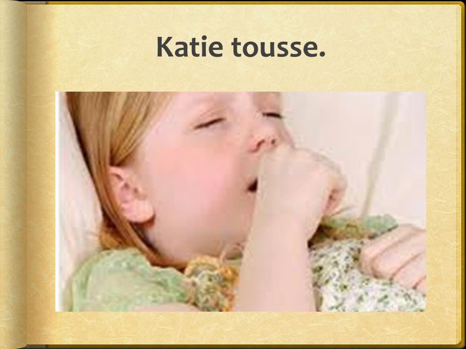 Katie tousse.