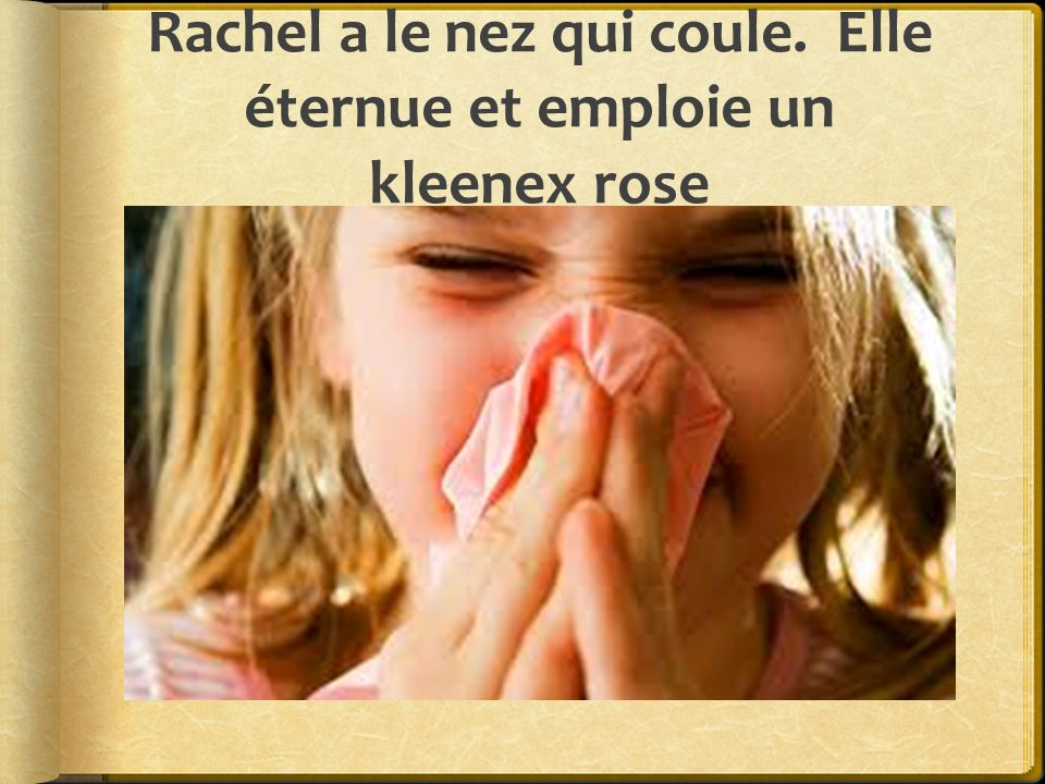 Rachel a le nez qui coule. Elle éternue et emploie un kleenex rose