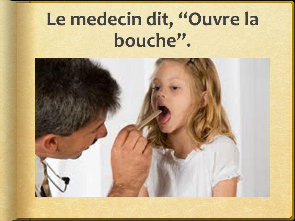Le medecin dit, Ouvre la bouche.