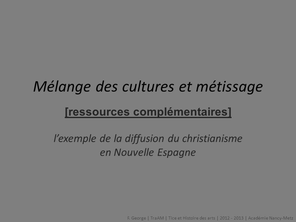 Mélange des cultures et métissage lexemple de la diffusion du christianisme en Nouvelle Espagne [ressources complémentaires] F. George   TraAM   Tice
