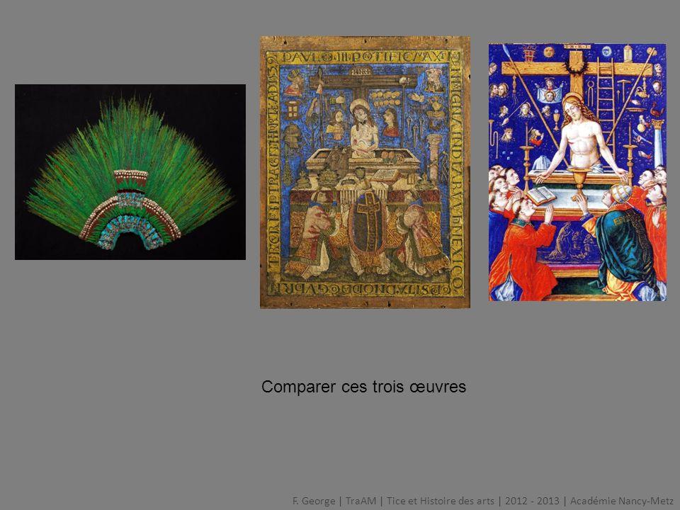 Comparer ces trois œuvres F. George   TraAM   Tice et Histoire des arts   2012 - 2013   Académie Nancy-Metz