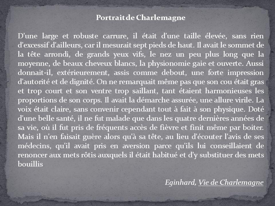 Portrait de Charlemagne D'une large et robuste carrure, il était d'une taille élevée, sans rien d'excessif d'ailleurs, car il mesurait sept pieds de h