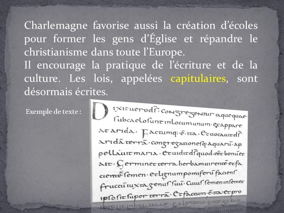 Charlemagne favorise aussi la création décoles pour former les gens dÉglise et répandre le christianisme dans toute lEurope. Il encourage la pratique